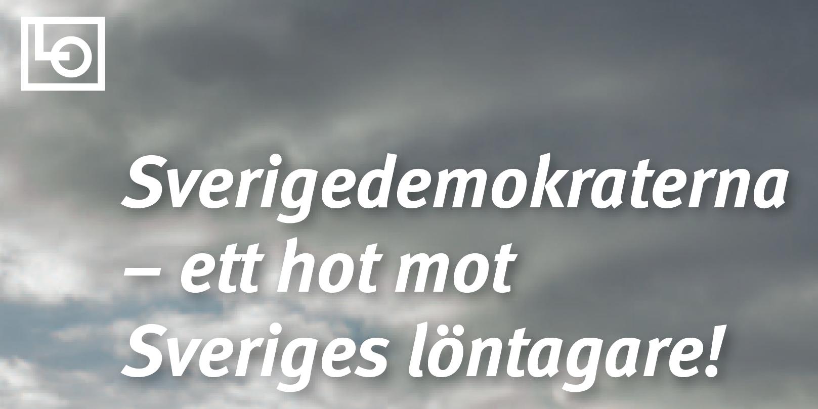 Lo Tycker Att Sd Ar Ett Hot Mot Sveriges Lontagare